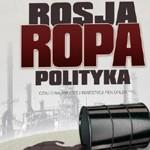 """""""Rosja Ropa Polityka"""" – recenzja"""